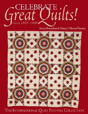 Image for Celebrate Great Quilts! Circa 1820-1940: The International Quilt Festival Collection