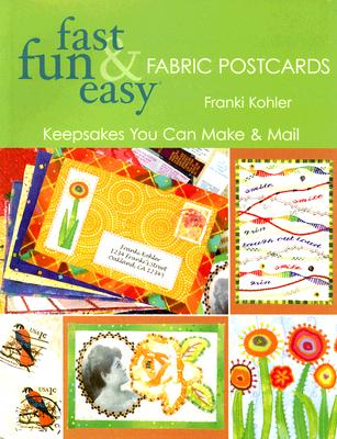 Image for Fast, Fun & Easy Fabric Postcards: Keepsakes You Can Make & Mail