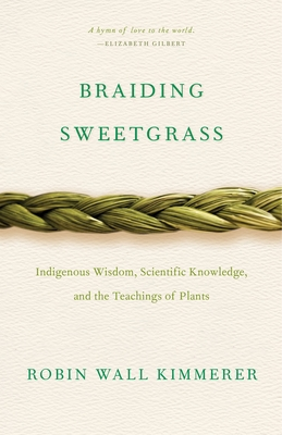 Image for Braiding Sweetgrass: Indigenous Wisdom, Scientific Knowledge and the Teachings of Plants