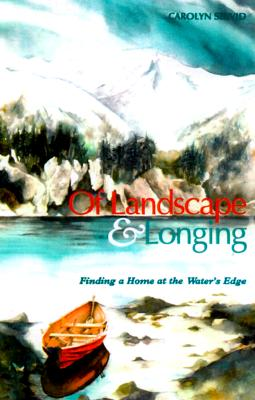 Image for Of Landscape and Longing: Finding a Home at the Water's Edge (The World As Home)