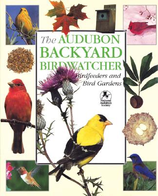 Audubon Backyard Birdwatcher : Birdfeeders and Bird Gardens, ROBERT BURTON, STEPHEN W. KRESS, NATIONAL AUDUBON SOCIETY (COR)