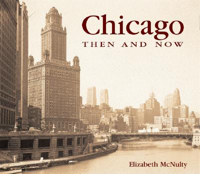 Chicago Then and Now (Then & Now), McNulty, Elizabeth