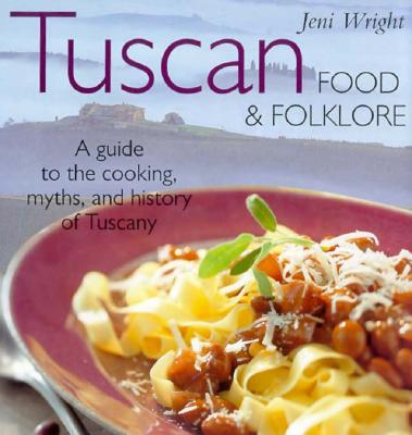Image for TUSCAN FOOD AND FOLKLORE A GUIDE TO THE COOKING, MYTHS, AND HISTORY OF TUSCANY