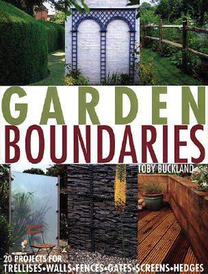 Image for GARDEN BOUNDARIES: 20 PROJECTS FOR TRELLISES, WALLS, FENCES, GATES, SCREENS