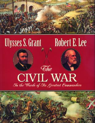 Image for The Civil War: In the Words of Its Greatest Commanders : Personal Memoirs of U.S. Grant : Memoirs of Robert E. Lee