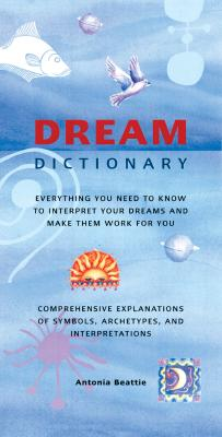 Dream Dictionary: Everything You Need to Know to Interpret Your Dreams and Make Them Work for You, Beattie, Antonia