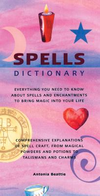 Image for Spells Dictionary - Everything You Need to Know About Spells and Enchantments to Bring Magic Into Your Life