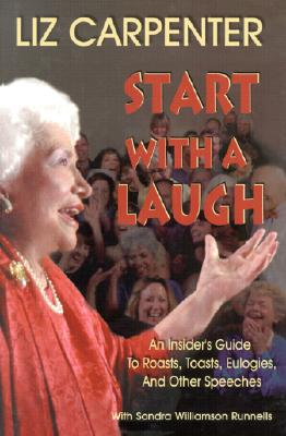 Image for Start With a Laugh: An Insider's Guide to Roasts, Toasts, Eulogies, and Other Speeches