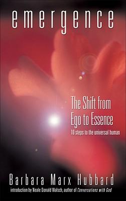 Emergence: The Shift from Ego to Essence, Hubbard, Barbara Marx