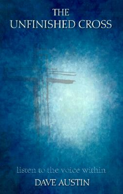 Image for The Unfinished Cross: Listen to the Voice Within
