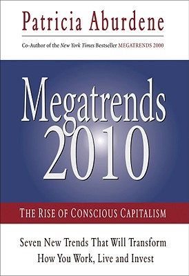 Megatrends 2010: The Rise of Conscious Capitalism, Aburdene, Patricia