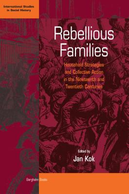 Image for Rebellious Families: Household Strategies and Collective Action in the 19th and 20th Centuries (International Studies in Social History)