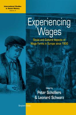 Image for Experiencing Wages: Social and Cultural Aspects of Wage Forms in Europe since 1500 (International Studies in Social History)