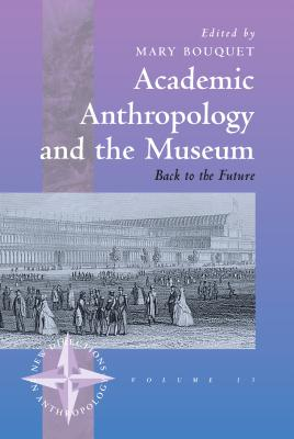 Image for Academic Anthropology and the Museum: Back to the Future (New Directions in Anthropology)
