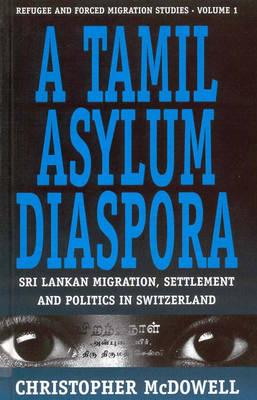 Image for A Tamil Asylum Diaspora: Sri Lankan Migration, Settlement and Politics in Switzerland (Forced Migration)