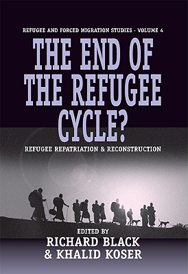 The End of the Refugee Cycle?: Refugee Repatriation and Reconstruction (Forced Migration)