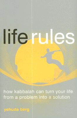 Image for LIFE RULES HOW KABBALAH CAN TURN YOUR LIFE FROM A PROBLEM INTO A SOLUTION