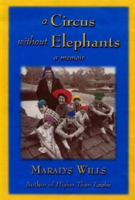 CIRCUS WITHOUT ELEPHANTS, A A MEMOIR, WILLS, MARALYS