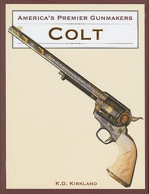 America's Premier Gunmakers: Colt, K. D. Kirkland