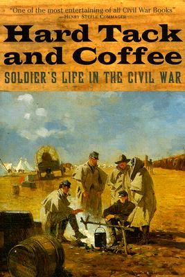 Image for Hard Tack and Coffee: Soldier's Life in the Civil War