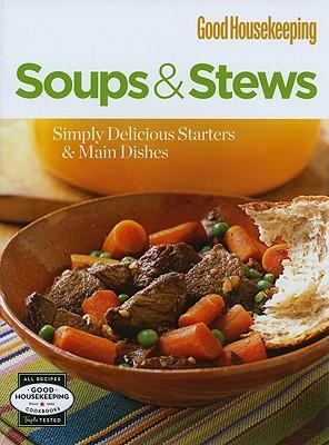 GOOD HOUSEKEEPING: SOUPS & STEWS (Good Housekeeping Cookbooks), Editors of GH