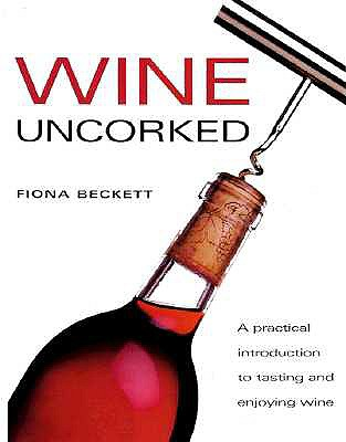 Wine Uncorked: A Practical Introduction to Tasting and Enjoying Wine (Game & Fish Mastery Library), Beckett, Fiona