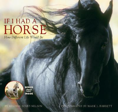 If I Had a Horse : How Different Life Would Be, MELISSA SOVEY-NELSON, MARK J. BARRETT