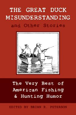 Image for The Great Duck Misunderstanding and Other Stories: The Very Best of American Fishing & Hunting Humor