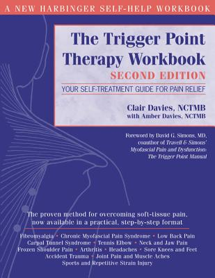 The Trigger Point Therapy Workbook: Your Self-Treatment Guide for Pain Relief, 2nd Edition, Davies, Clair; Davies, Amber; Simons, David G.