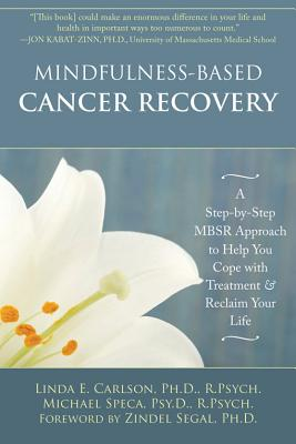 Image for Mindfulness-Based Cancer Recovery: A Step-by-Step MBSR Approach to Help You Cope with Treatment and Reclaim Your Life