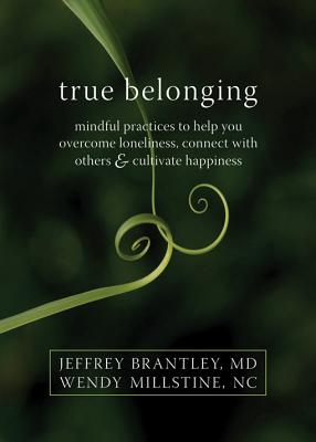 Image for True Belonging: Mindful Practices to Help You Overcome Loneliness, Connect with Others, and Cultivate Happiness