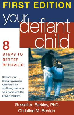 Your Defiant Child, First Edition: Eight Steps to Better Behavior, Barkley, Russell A.; Christine M. Benton