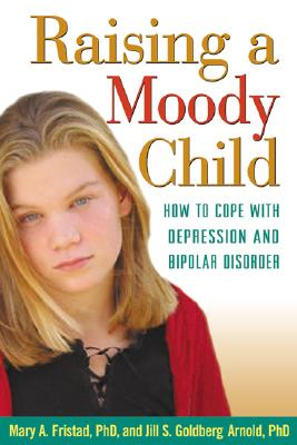 Image for Raising a Moody Child: How to Cope with Depression and Bipolar Disorder