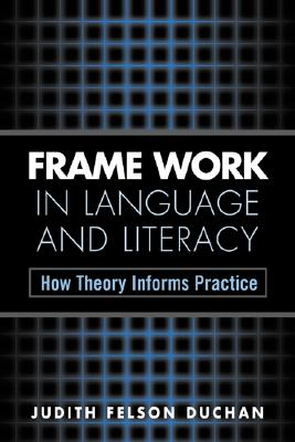 Image for Frame Work in Language and Literacy: How Theory Informs Practice (Challenges in Language and Literacy)