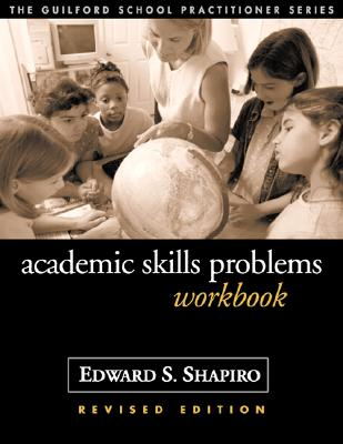 Academic Skills Problems Workbook, Revised Edition (The Guilford School Practitioner Series), Shapiro, Edward S.