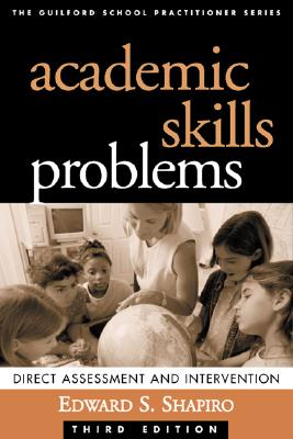 Academic Skills Problems: Direct Assessment and Intervention, Third Edition (Guilford School Practitioner), Shapiro, Edward S.