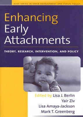 Image for Enhancing Early Attachments: Theory, Research, Intervention, and Policy (The Duke Series in Child Development and Public Policy)