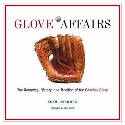 Image for GLOVE AFFAIRS: THE ROMANCE, HISTORY, AND TRADITION OF THE BASEBALL GLOVE