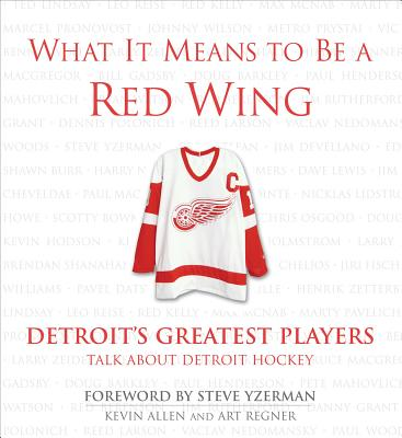 Image for What It Means to Be a Red Wing  Detroit's Greatest Players Talk about Detroit Hockey