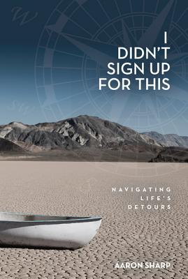 Image for I Didn't Sign Up for This!:  Navigating Life's Detours