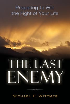 Image for The Last Enemy:  Preparing to Win the Fight of Your Life:
