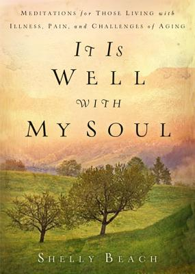 Image for It Is Well with My Soul: Meditations for Those Living with Illness, Pain, and the Challenges of Aging