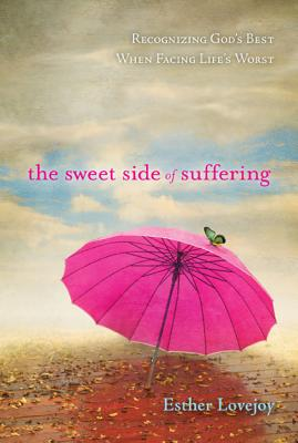 Image for The Sweet Side of Suffering: Recognizing God's Best When Facing Life's Worst