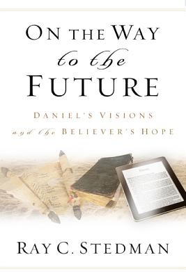Image for On the Way to the Future: Daniel?s Visions and the Believer?s Hope