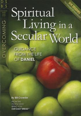 Spiritual Living in a Secular World: Guidance from the Life of Daniel (Discovery Series Bible Study), Crowder, Bill