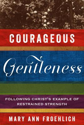 Image for Courageous Gentleness: Following Christ's Example of Restrained Strength