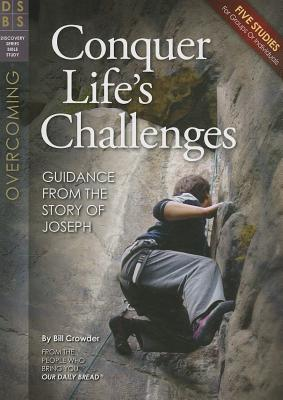 Conquer Life's Challenges: Guidance from the Story of Joseph (Discovery Series Bible Study), Crowder, Bill