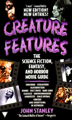 Creature Features: The Science Fiction, Fantasy, and Horror Movie Guide, Stanley, John