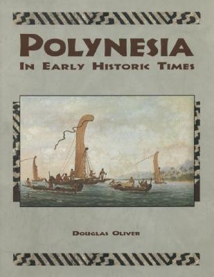 Polynesia: In Early Historic Times, Oliver, Douglas L.