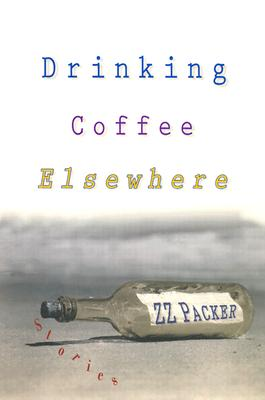Drinking Coffee Elsewhere, Z. Z. Packer